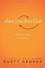 When You, Then God: 7 Things God Is Waiting to Do In Your Life - Rusty George, Kyle Idleman, Michael Defazio