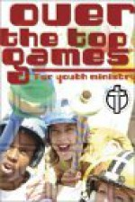 Over The Top Games For Youth Ministry - Steve Case, Robert B. Reinhardt
