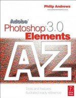 Adobe Photoshop Elements 3.0 a - Z: Tools and Features Illustrated Ready Reference - Philip Andrews