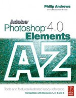 Adobe Photoshop Elements 4.0 A-Z: Tools and Features Illustrated Ready Reference - Philip Andrews