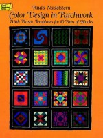 Color Design in Patchwork: With Plastic Templates for 10 Pairs of Blocks - Paula Nadelstern