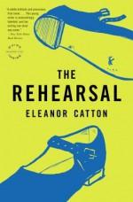 The Rehearsal: A Novel - Eleanor Catton