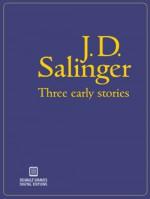 Three Early Stories - J.D. Salinger