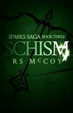 Schism (Sparks Saga) (Volume 3) - RS McCoy