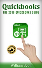 Quickbooks: The 2016 Quickbooks Guide (Small Business, Personal Finance, Investing, Stock, Mutual Fund, Excel, ... Management, Money Management, Marketing) - William Scott