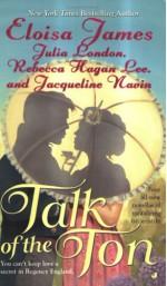 Talk of the Ton - Eloisa James, Jacqueline Navin, Julia London, Rebecca Hagan Lee
