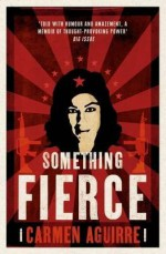 [Something Fierce: Memoirs of a Revolutionary Daughter] (By: Carmen Aguirre) [published: August, 2012] - Carmen Aguirre
