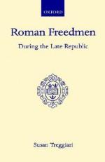 Roman Freedmen - During the Late Republic - Susan Treggiari