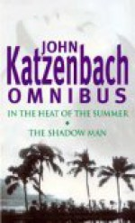 In the Heat of the Summer: AND The Shadow Man - John Katzenbach