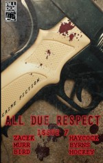 All Due Respect Issue 7 - Ray Zacek, Matthew J. Hockey, Math Bird, Brian Haycock, Joe L. Murr, Frank Byrns, Mike Monson, Chris Rhatigan