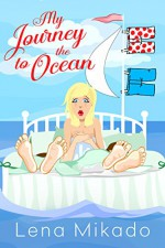 My Journey to the Ocean: Chick Lit Redefined! - Lena Mikado, Courtney Diles, Fiona Jayde
