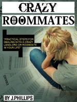 Crazy Roommates: A Guide! - J Phillips