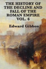 History of the Decline and Fall of the Roman Empire Vol 6 - Edward Gibbon