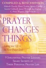 Prayer Changes Things: Taking Your Life to the Next Prayer Level - Beni Johnson, Don Nori Sr., James W. Goll, Elmer L. Towns, Morris Cerullo, Suzette T Caldwell, Sue Curran, Mahesh Chavda, C. Peter Wagner