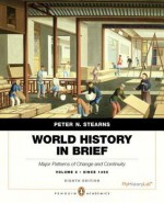World History in Brief: Major Patterns of Change and Continuity, since 1450, Volume 2, Penguin Academic Edition Plus NEW MyHistoryLab with Pearson eText -- Access Card Package (8th Edition) - Peter N. Stearns
