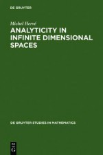Analyticity in Infinite Dimensional Spaces - Michel Hervé, Heinz Bauer, Peter Gabriel