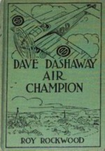 Dave Dashaway Air Champion or, Wizard Work in the Clouds - Roy Rockwood