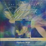 INJOY Mentoring Women: A One Year Journey: Developing Women in Leadership & Spiritual Effectiveness (Resource Guide and 12 Audio Cassettes) (INJOY: A ONE YEAR JOURNEY) - Stephanie Wolfe, Stephanie Wolfe
