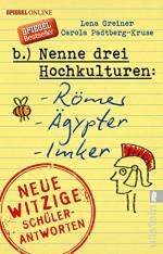 Nenne drei Hochkulturen: Römer, Ägypter, Imker: Neue witzige Schülerantworten und Lehrergeschichten - Carola Padtberg-Kruse, Lena Greiner