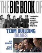 The Big Book of Team Building Games: Quick, Fun Activities for Building Morale, Communication and Team Spirit - John W. Newstrom