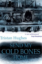 Send My Cold Bones Home - Tristan Hughes