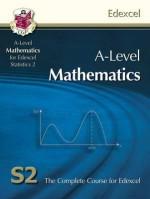 Mathematics: A-Level: S2: The Complete Course For Edexcel - Richard Parsons
