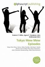 Tokyo Mew Mew Episodes - Agnes F. Vandome, John McBrewster, Sam B Miller II