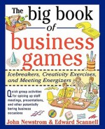 The Big Book of Business Games: Icebreakers, Creativity Exerthe Big Book of Business Games: Icebreakers, Creativity Exercises and Meeting Energizers Cises and Meeting Energizers - John W. Newstrom, Edward E. Scannell