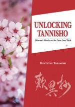Unlocking Tannisho: Shinran's Words on the Pure Land Path - Kentetsu Takamori, Juliet Winters Carpenter