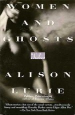 Women and Ghosts: Tales - Alison Lurie