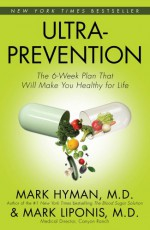 Ultraprevention: The 6-Week Plan That Will Make You Healthy for Life - Mark Hyman, Mark Liponis