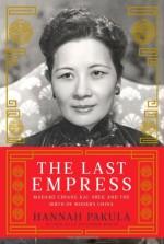 The Last Empress: Madame Chiang Kai-shek and the Birth of Modern China - Hannah Pakula