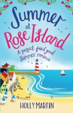 Summer at Rose Island: A perfect feel good summer romance (White Cliff Bay) (Volume 3) - Holly Martin