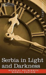 Serbia in Light and Darkness - Nicholai Velimirovic, The Archbishop of Canterbury