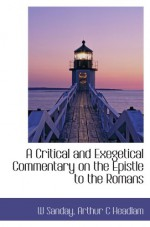 A Critical and Exegetical Commentary on the Epistle to the Romans - W Sanday, Arthur C Headlam
