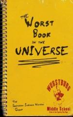 The Worst Book in the Universe - Southern Indiana Writers' Group, Bonnie Abraham, Marian Allen, Jeannine Baumgartle, Brenda Drexler, Ginny Fleming, T. Lee Harris, Michele Hubler, Joy Kirchgessner, Glenda Mills