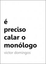 é preciso calar o monólogo - Victor Domingos