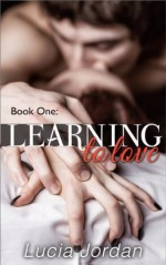 Learning To Love: Contemporary Romance - Lucia Jordan