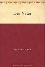 Der Vater (German Edition) - Heinrich Mann