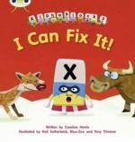 I Can Fix It!: Alphablocks Phase 3 (Fiction) (Phonics Bug) - Caroline Harris