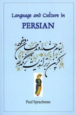 Language and Culture in Persian (Bibliotheca Iranica: Literature Series) - Paul Sprachman