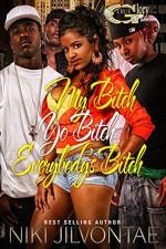 My Bitch, Yo Bitch....Everybody Bitch (My Bitch,Yo Bitch Everybody Bitch Book 1) - Niki Jilvontae