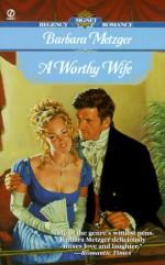 A Worthy Wife (Signet Regency Romance) - Barbara Metzger