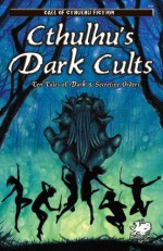 Cthulhu's Dark Cults - William Jones, David Conyers, Shane Jiraiya Cummings
