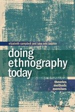 Doing Ethnography Today: Theories, Methods, Exercises - Elizabeth Campbell, Luke Eric Lassiter