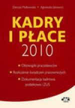 Kadry i płace 2010 ? obowiązki pracodawców, rozliczanie świadczeń pracowniczych, dokumentacja kadrow - Agnieszka Jacewicz, Danuta Małkowska
