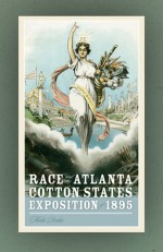 Race and the Atlanta Cotton States Exposition of 1895 - Theda Perdue