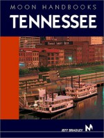 Moon Handbooks: Tennessee: Including Nashville, Memphis, the Great Smoky Mountains, and Nutbush (3rd Edition) - Jeff Bradley