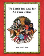 We Thank You, God, for All These Things - Lisa Jean Collins