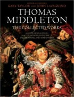 Thomas Middleton: The Collected Works - Gary Taylor, John Lavagnino